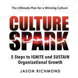 Culture Spark 5 Steps to Ignite and Sustain Organizational Growth, Jason Richmond
