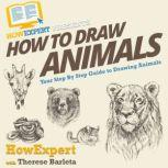 How To Draw Animals Your Step By Step Guide To Drawing Animals, HowExpert