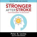 Stronger After Stroke, Third Edition Your Roadmap to Recovery, Peter G. Levine