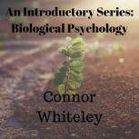The Biological Approach to Behaviour An Introductory Series, Connor Whiteley