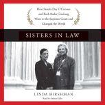 Sisters in Law How Sandra Day O'Connor and Ruth Bader Ginsburg Went to the Supreme Court and Changed the World, Linda Hirshman