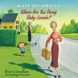 Where Are You Going, Baby Lincoln? Tales from Deckawoo Drive, Volume Three, Kate DiCamillo