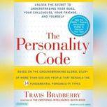 The Personality Code Unlock the Secret to Understanding Your Boss, Your Colleagues, Your Friends...and Yourself!, Travis Bradberry