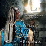 The Unfaithful Queen A Novel of Henry VIII's Fifth Wife, Carolly Erickson
