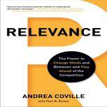 Relevance The Power to Change Minds and Behavior and Stay Ahead of the Competition, Andrea Coville