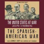 The Spanish-American War, Joseph Stromberg; Edited by Wendy McElroy