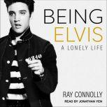 Being Elvis A Lonely Life, Ray Connolly