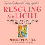 Rescuing the Light Quotes from the Oral Teachings of Martin Prechtel, Martin Prechtel