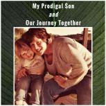 My Prodigal Son and Our Journey Together, Mike Cannell