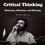 Critical Thinking Relevancy, Attributes, and Meaning, Marco Jameson