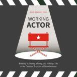 Working Actor Breaking in, Making a Living, and Making a Life in the Fabulous Trenches of Show Business, David Dean Bottrell