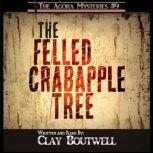 The Felled Crabapple Tree A 19th Century Historical Murder Mystery Novella, Clay Boutwell