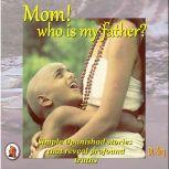 Mom! who is my father? Simple Upanishad stories  that reveal  profound truths, Dr. King