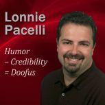 Humor  Credibility = Doofus 30-Minute Leadership Lessons To Boost Your Leadership Skills, Lonnie Pacelli
