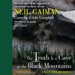 The Truth is a Cave in the Black Mountains A Tale of Travel and Darkness with Pictures of All Kinds, Neil Gaiman