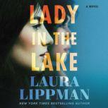 Lady in the Lake A Novel, Laura Lippman