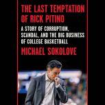 The Last Temptation of Rick Pitino A Story of Corruption, Scandal, and the Big Business of College Basketball, Michael Sokolove