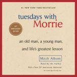 Tuesdays with Morrie An Old Man, a Young Man, and Life's Greatest Lesson, Mitch Albom