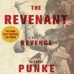 The Revenant A Novel of Revenge, Michael Punke