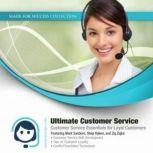 Ultimate Customer Service Customer Service Essentials for Loyal Customers, Made for Success