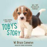 Toby's Story A Dog's Purpose Puppy Tale, W. Bruce Cameron