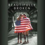 Beautifully Broken An Unlikely Journey of Faith, Paige Wetzel