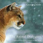 The Animal Dialogues Uncommon Encounters in the Wild, Craig Childs
