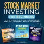 Stock Market Investing for Beginners Options trading crash course + Options trading strategies + Stock market investing for beginners, Nathan Bell