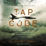 Tap Code The Epic Survival Tale of a Vietnam POW and the Secret Code That Changed Everything, Carlyle  S.  Harris