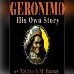 Geronimo, His Own Story The Autobiography of a Great Patriot Warrior, As told to S.M. Barrett