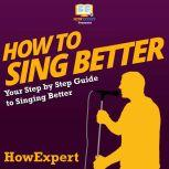 How To Sing Better Your Step By Step Guide To Singing Better, HowExpert