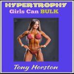 Hypertrophy - Girls Can Bulk, Tony Horston