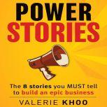 Power Stories The 8 Stories You Must Tell to Build an Epic Business, Valerie Khoo