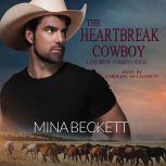 The Heartbreak Cowboy: Book 1 in the Coldiron Cowboys Series, Mina Beckett