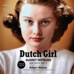 Dutch Girl Audrey Hepburn and World War II, Robert Matzen