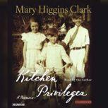 Kitchen Privileges Memoirs of a Bronx Girlhood, Mary Higgins Clark