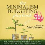 The Minimalism Budgeting Playbook How To Budget Like A Minimalist, Pay Off Your Debts, And Finally Start Getting Ahead In Life, Parken Jon