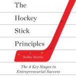 The Hockey Stick Principles The 4 Key Stages to Entrepreneurial Success, Bobby Martin