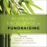 Achieving Excellence in Fundraising 4th Edition, Eugene R. Tempel