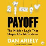 Payoff The Hidden Logic That Shapes Our Motivations, Dan Ariely