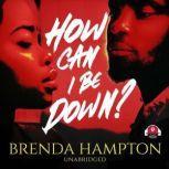 How Can I Be Down?, Brenda Hampton