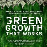 Green Growth That Works Natural Capital Policy and Finance Mechanisms Around the World, Lisa Ann Mandle