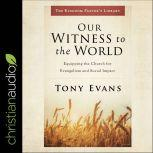 Our Witness to the World Equipping the Church for Evangelism and Social Impact, Tony Evans