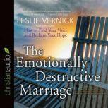 The Emotionally Destructive Marriage How to Find Your Voice and Reclaim Your Hope, Leslie Vernick