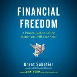 Financial Freedom A Proven Path to All the Money You Will Ever Need, Grant Sabatier