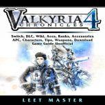 Valkyria Chronicles 4 Game, Switch, Stories, DLC, Characters, Gameplay, Aces, Units, Weapons, Squad, Guide Unofficial, Leet Master