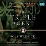 The Triple Agent The al-Qaeda Mole who Infiltrated the CIA, Joby Warrick