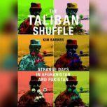 The Taliban Shuffle Strange Days in Afghanistan and Pakistan, Kim Barker