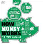 How Money Works The Facts Visually Explained, DK