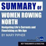 Summary: Women Rowing North Navigating Life's Currents and Flourishing As We Age by Mary Pipher: Key Takeaways, Summary & Analysis Included, Ninja Reads
